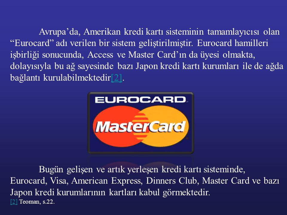 Avrupa'da, Amerikan kredi kartı sisteminin tamamlayıcısı olan Eurocard adı verilen bir sistem geliştirilmiştir. Eurocard hamilleri işbirliği sonucunda, Access ve Master Card'ın da üyesi olmakta, dolayısıyla bu ağ sayesinde bazı Japon kredi kartı kurumları ile de ağda bağlantı kurulabilmektedir[2].